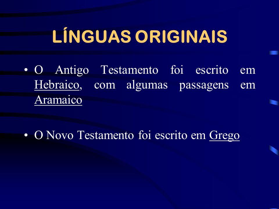 LÍNGUAS ORIGINAIS O Antigo Testamento foi escrito em Hebraico, com algumas passagens em Aramaico.
