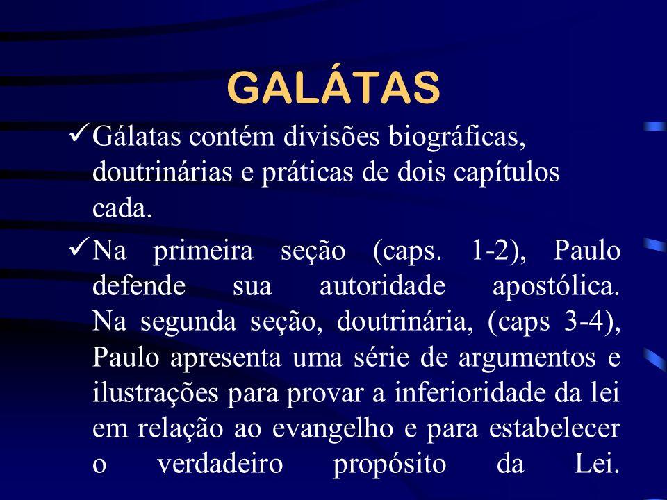 GALÁTAS Gálatas contém divisões biográficas, doutrinárias e práticas de dois capítulos cada.