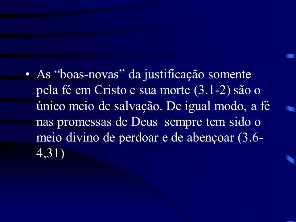 As boas-novas da justificação somente pela fé em Cristo e sua morte (3.1-2) são o único meio de salvação.