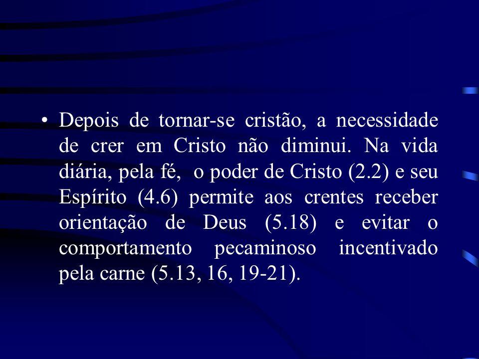 Depois de tornar-se cristão, a necessidade de crer em Cristo não diminui.