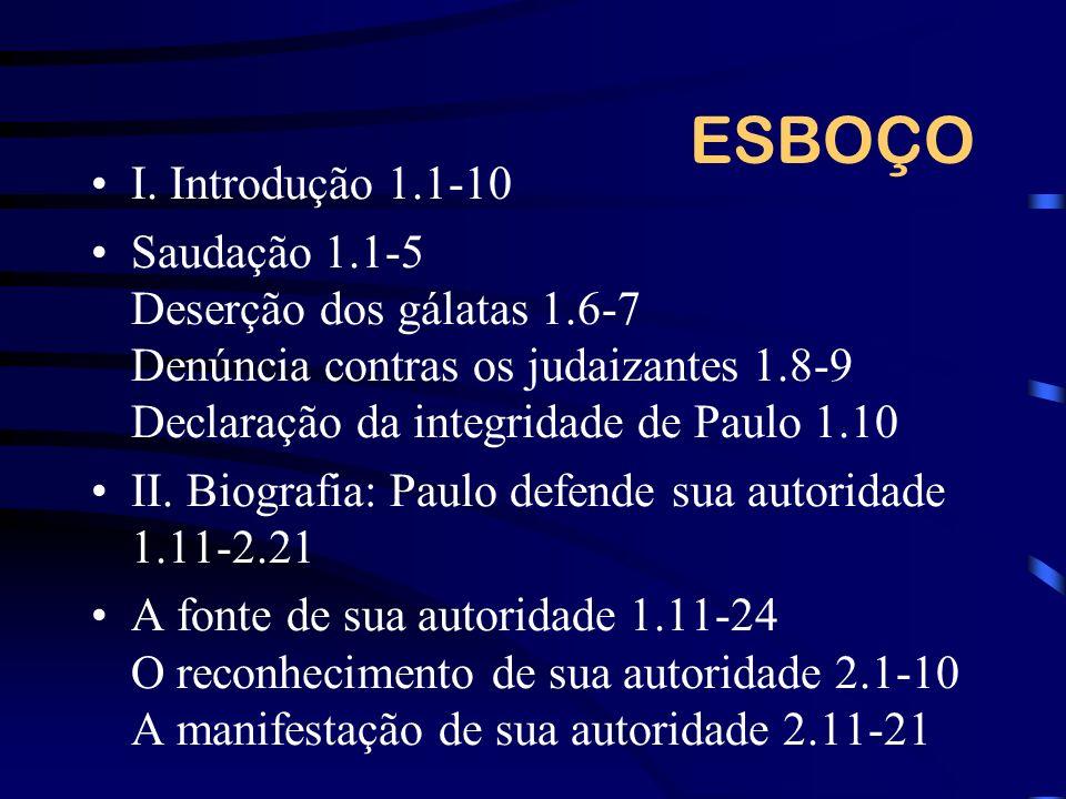 ESBOÇO I. Introdução 1.1-10. Saudação 1.1-5 Deserção dos gálatas 1.6-7 Denúncia contras os judaizantes 1.8-9 Declaração da integridade de Paulo 1.10.