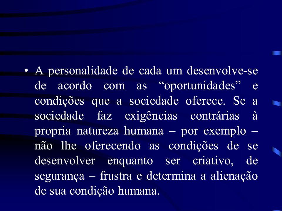 A personalidade de cada um desenvolve-se de acordo com as oportunidades e condições que a sociedade oferece.