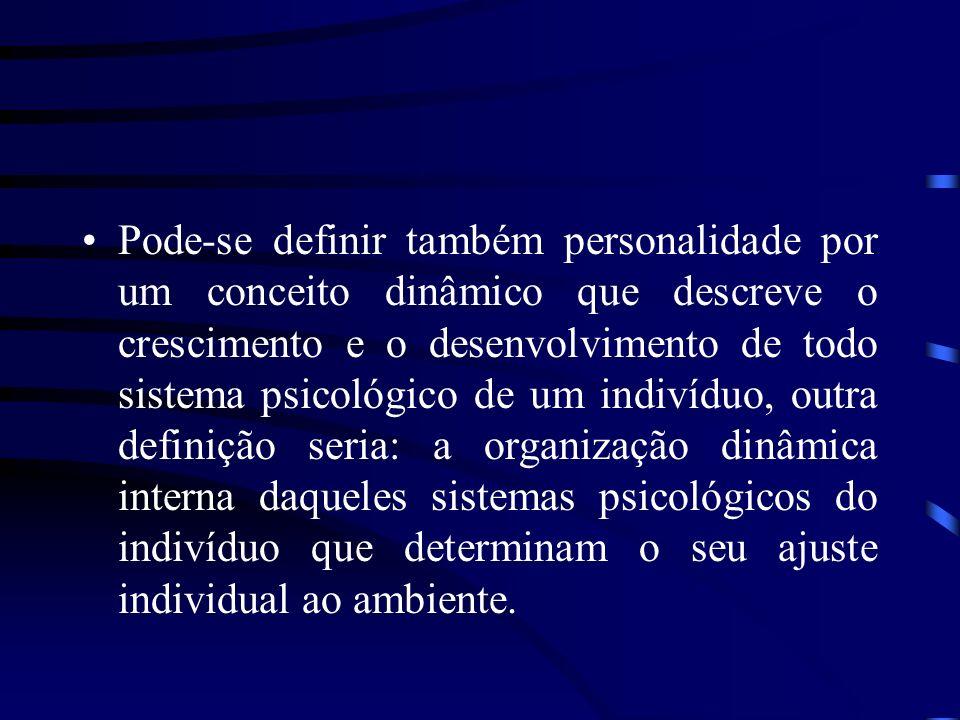 Pode-se definir também personalidade por um conceito dinâmico que descreve o crescimento e o desenvolvimento de todo sistema psicológico de um indivíduo, outra definição seria: a organização dinâmica interna daqueles sistemas psicológicos do indivíduo que determinam o seu ajuste individual ao ambiente.
