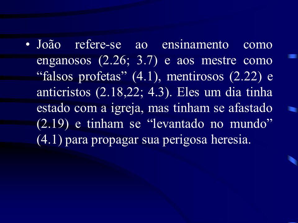 João refere-se ao ensinamento como enganosos (2. 26; 3