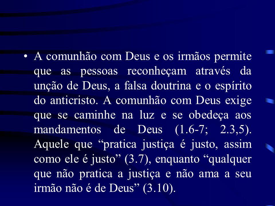 A comunhão com Deus e os irmãos permite que as pessoas reconheçam através da unção de Deus, a falsa doutrina e o espírito do anticristo.
