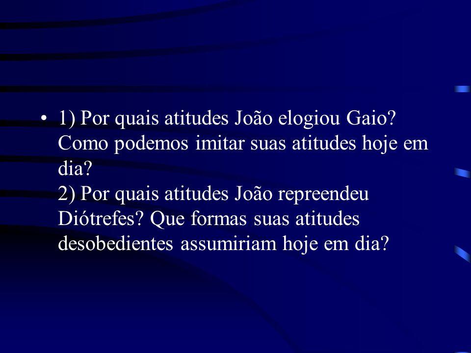 1) Por quais atitudes João elogiou Gaio