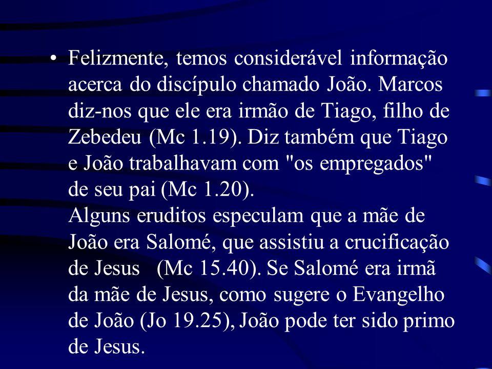 Felizmente, temos considerável informação acerca do discípulo chamado João.