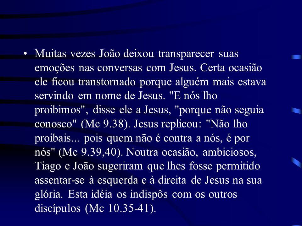 Muitas vezes João deixou transparecer suas emoções nas conversas com Jesus.