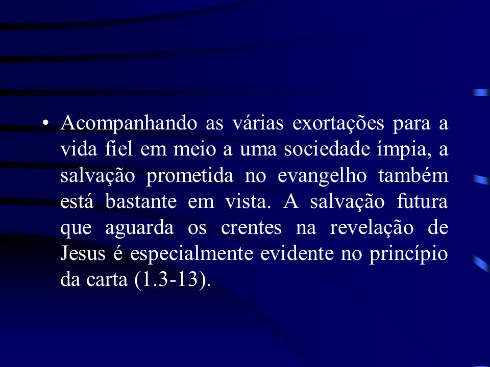 Acompanhando as várias exortações para a vida fiel em meio a uma sociedade ímpia, a salvação prometida no evangelho também está bastante em vista.