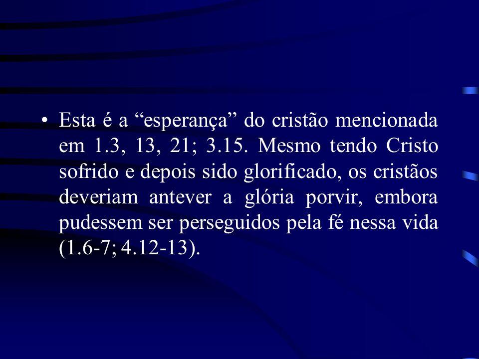 Esta é a esperança do cristão mencionada em 1. 3, 13, 21; 3. 15