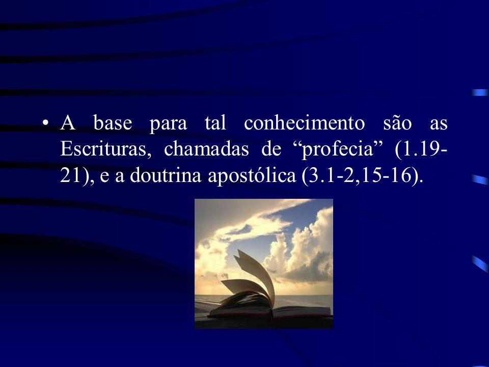 A base para tal conhecimento são as Escrituras, chamadas de profecia (1.19-21), e a doutrina apostólica (3.1-2,15-16).