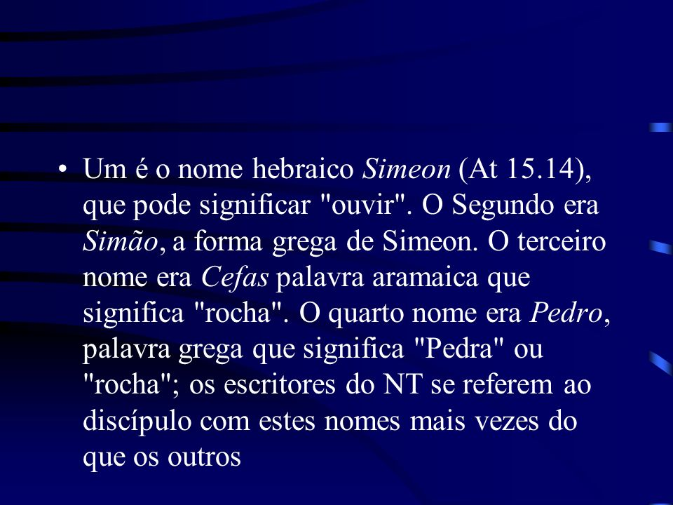 Um é o nome hebraico Simeon (At 15. 14), que pode significar ouvir