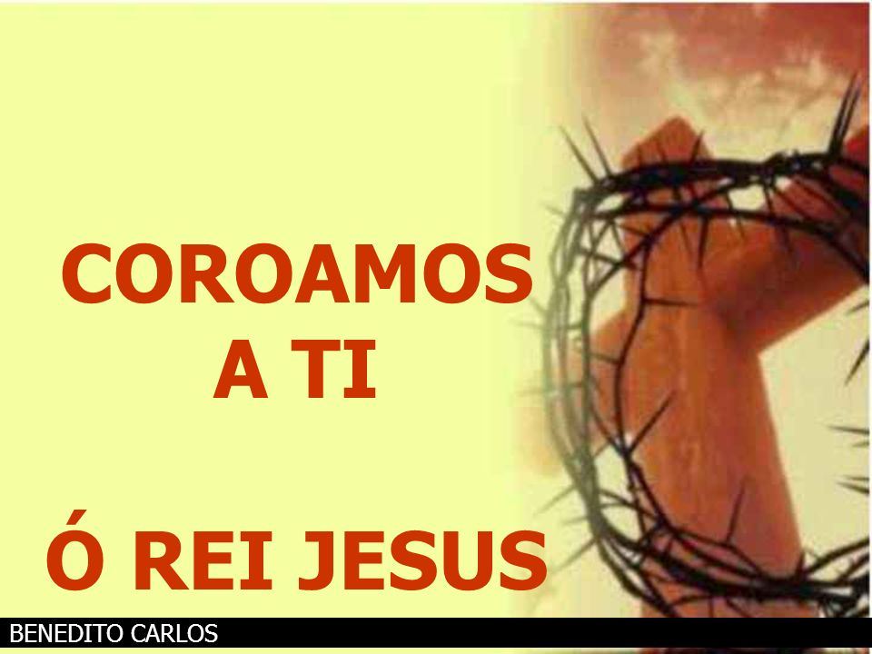 COROAMOS A TI Ó REI JESUS