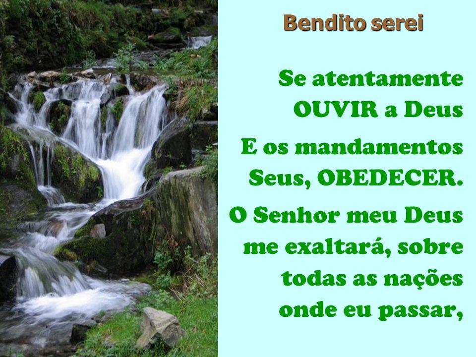 Se atentamente OUVIR a Deus E os mandamentos Seus, OBEDECER.