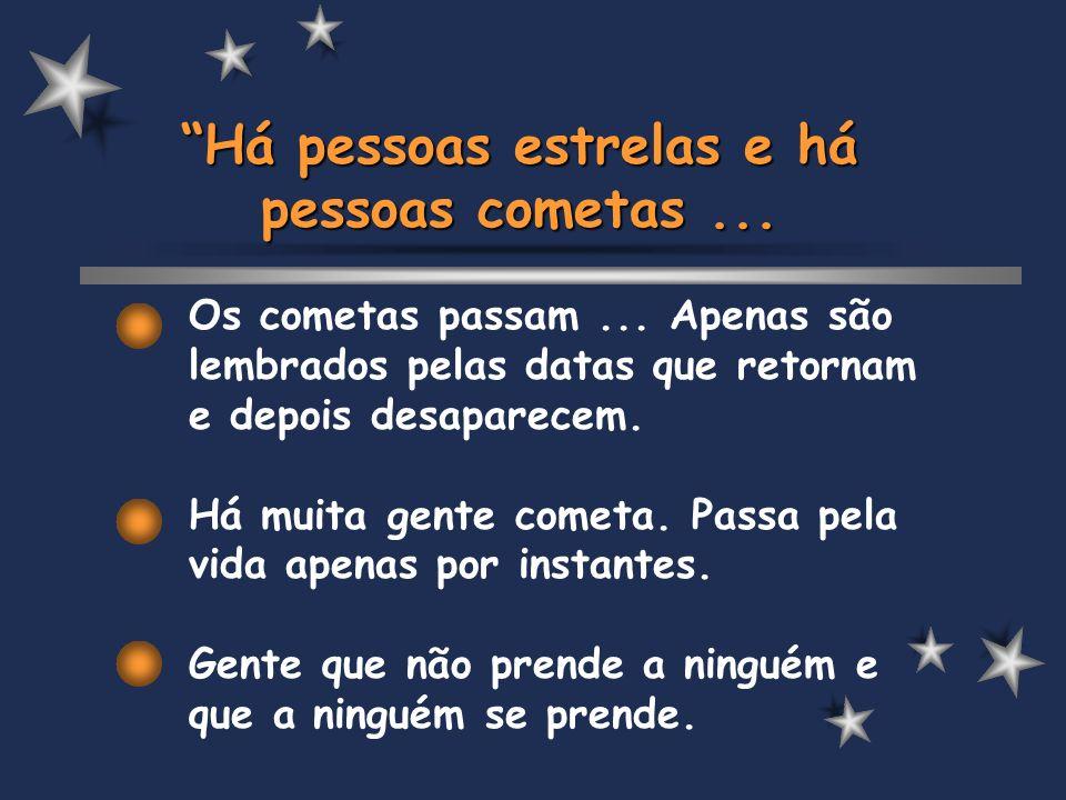 Há pessoas estrelas e há pessoas cometas ...