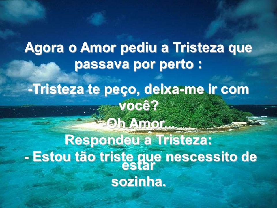 Agora o Amor pediu a Tristeza que passava por perto :