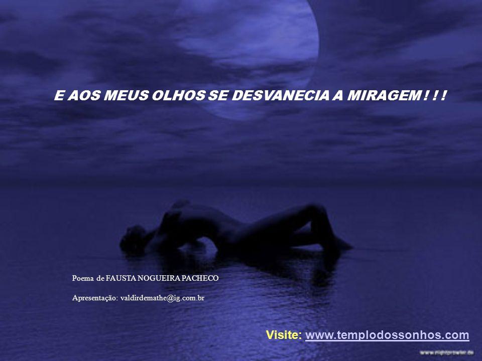 E AOS MEUS OLHOS SE DESVANECIA A MIRAGEM ! ! !