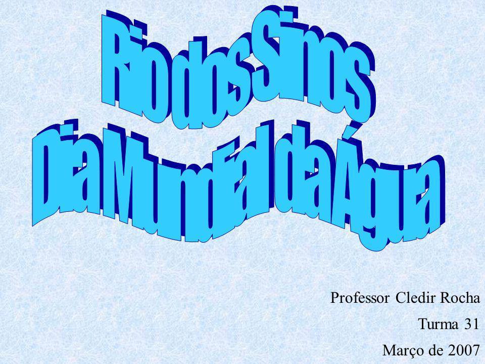Rio dos Sinos Dia Mundial da Água Professor Cledir Rocha Turma 31
