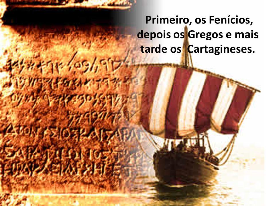Primeiro, os Fenícios, depois os Gregos e mais tarde os Cartagineses.