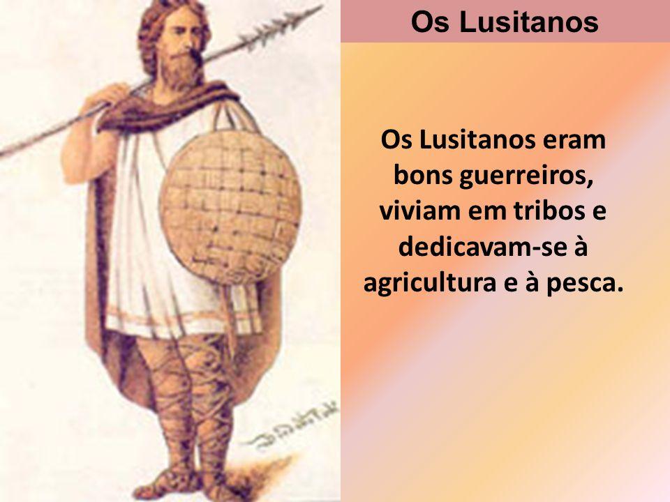 Os Lusitanos Os Lusitanos eram bons guerreiros, viviam em tribos e dedicavam-se à agricultura e à pesca.