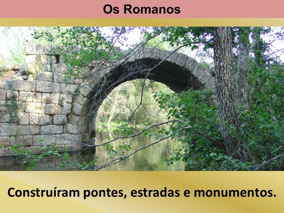 Construíram pontes, estradas e monumentos.