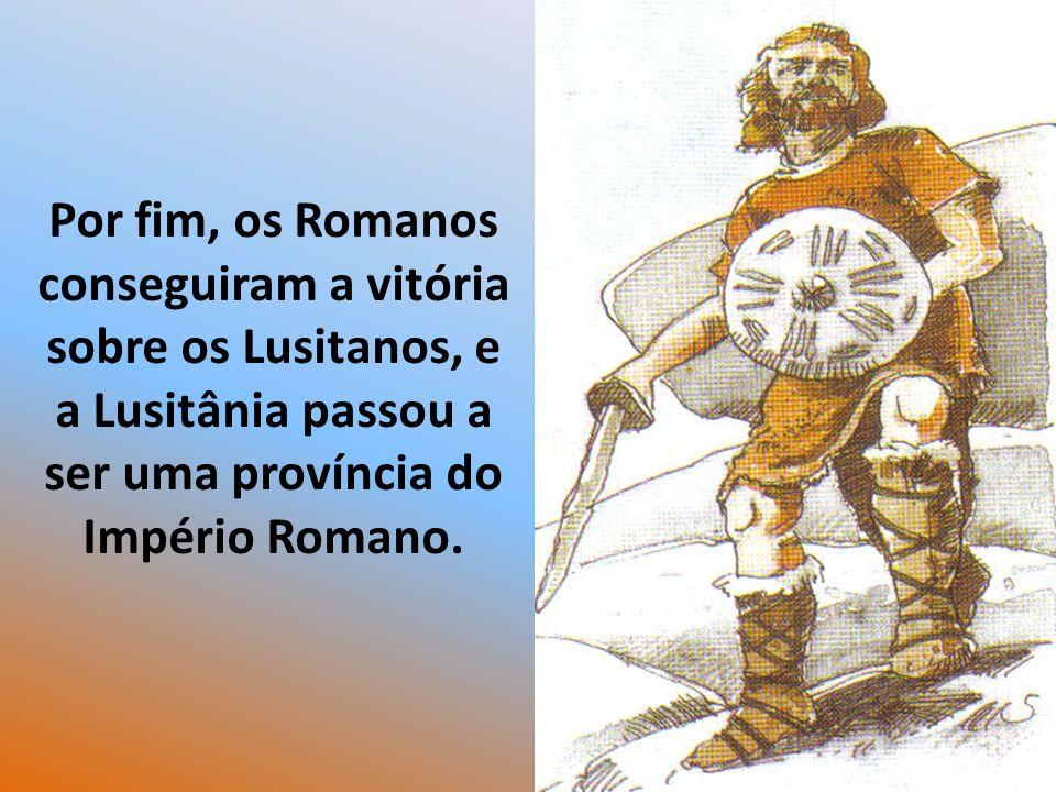 Por fim, os Romanos conseguiram a vitória sobre os Lusitanos, e a Lusitânia passou a ser uma província do Império Romano.