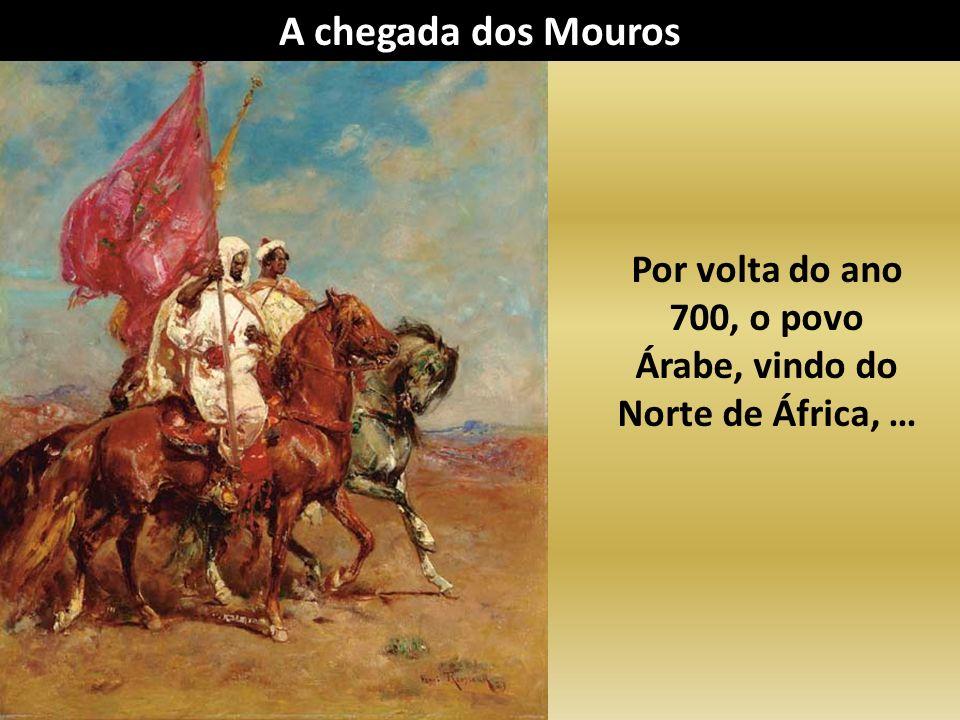 Por volta do ano 700, o povo Árabe, vindo do Norte de África, …