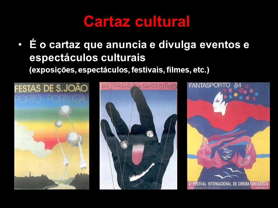 Cartaz cultural É o cartaz que anuncia e divulga eventos e espectáculos culturais.