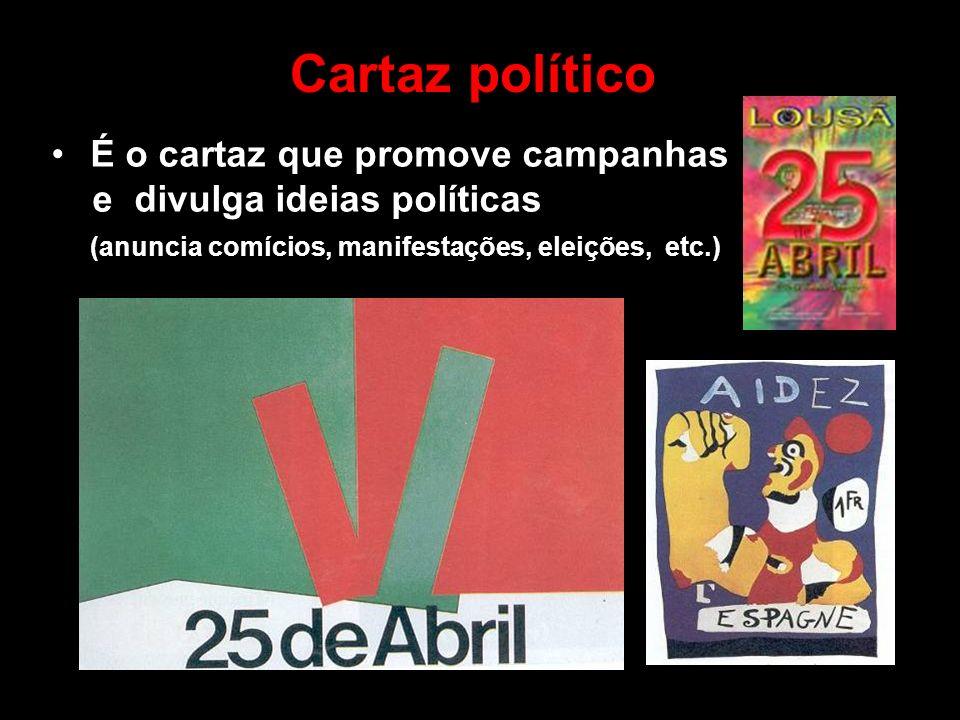 Cartaz político É o cartaz que promove campanhas