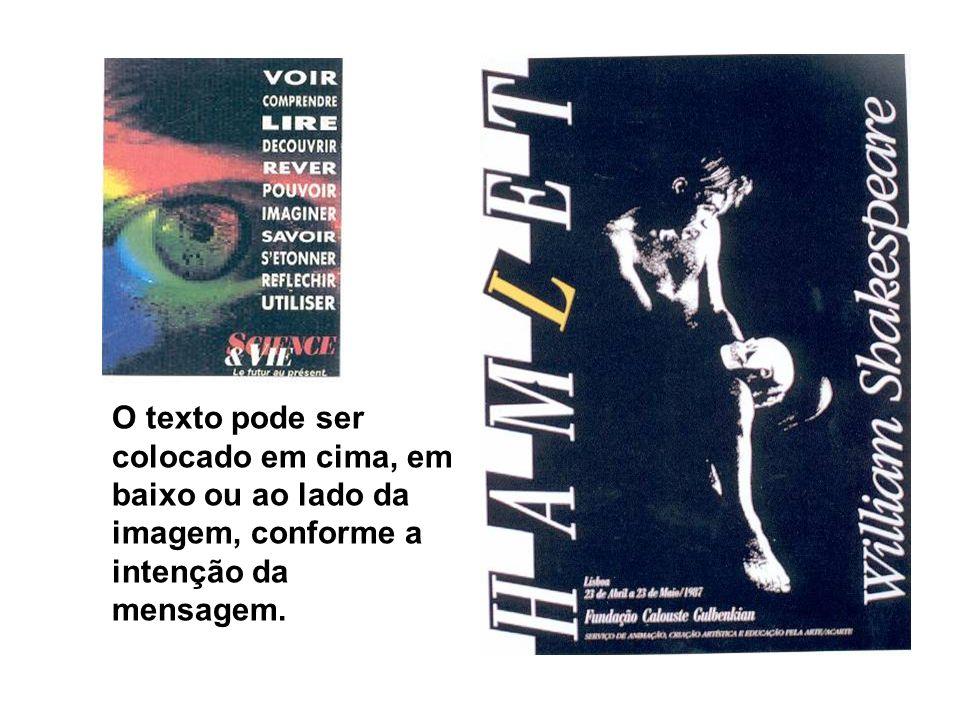 O texto pode ser colocado em cima, em baixo ou ao lado da imagem, conforme a intenção da mensagem.