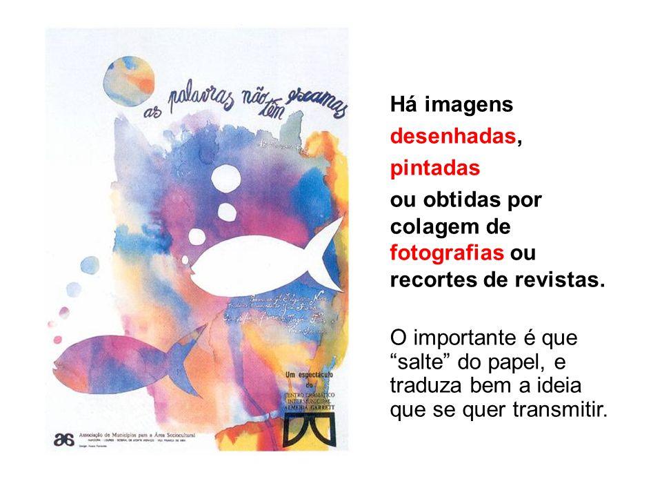Há imagens desenhadas, pintadas. ou obtidas por colagem de fotografias ou recortes de revistas.
