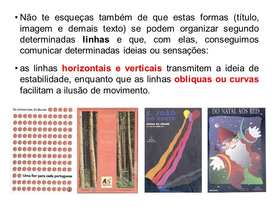 Não te esqueças também de que estas formas (título, imagem e demais texto) se podem organizar segundo determinadas linhas e que, com elas, conseguimos comunicar determinadas ideias ou sensações: