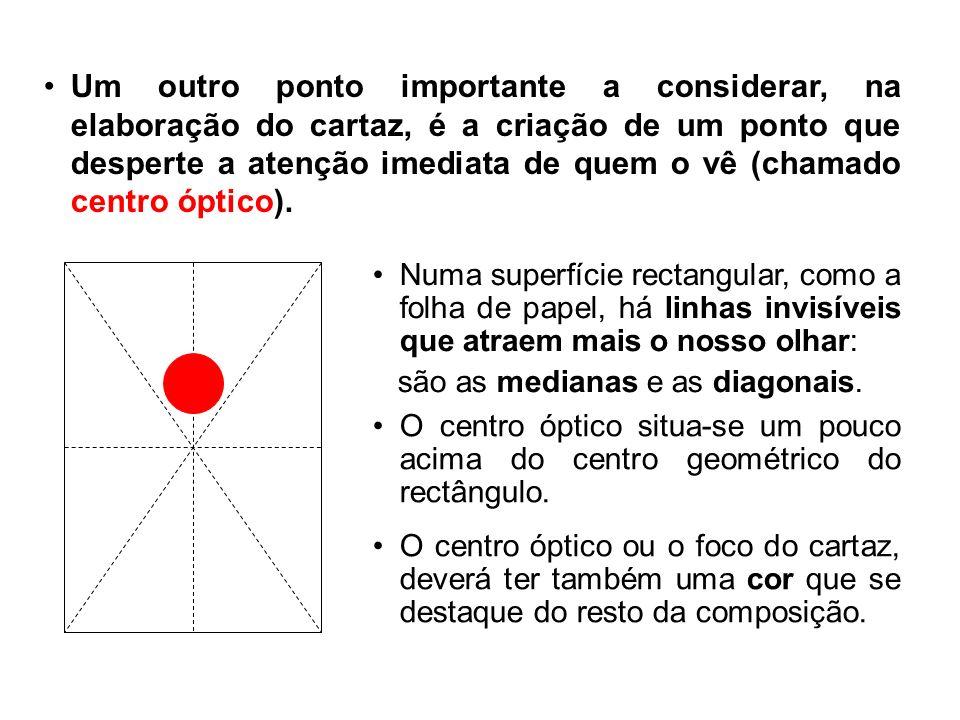 Um outro ponto importante a considerar, na elaboração do cartaz, é a criação de um ponto que desperte a atenção imediata de quem o vê (chamado centro óptico).