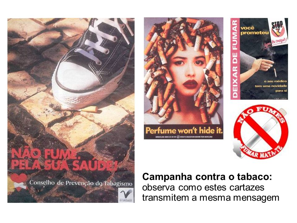 Campanha contra o tabaco: observa como estes cartazes transmitem a mesma mensagem
