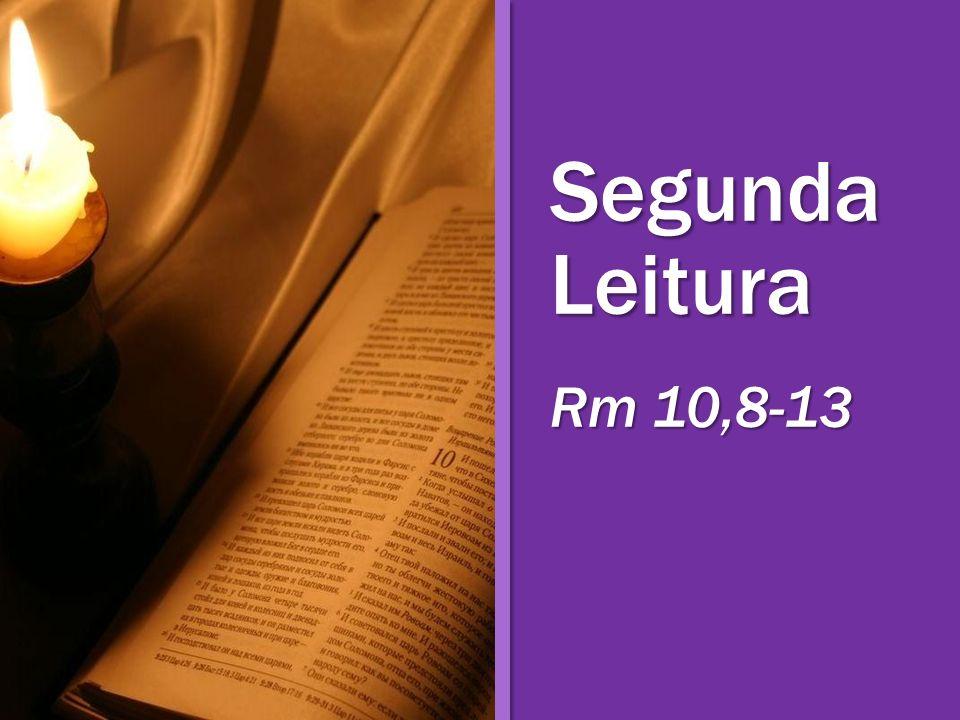 Segunda Leitura Rm 10,8-13