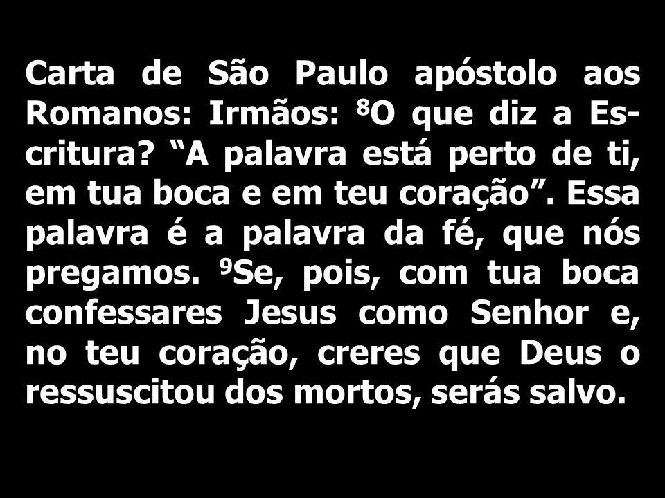Carta de São Paulo apóstolo aos Romanos: Irmãos: 8O que diz a Es-critura.