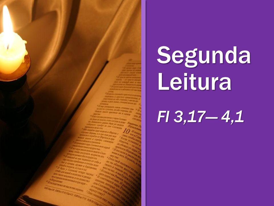Segunda Leitura Fl 3,17— 4,1