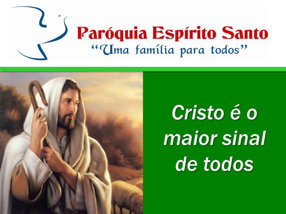 Cristo é o maior sinal de todos