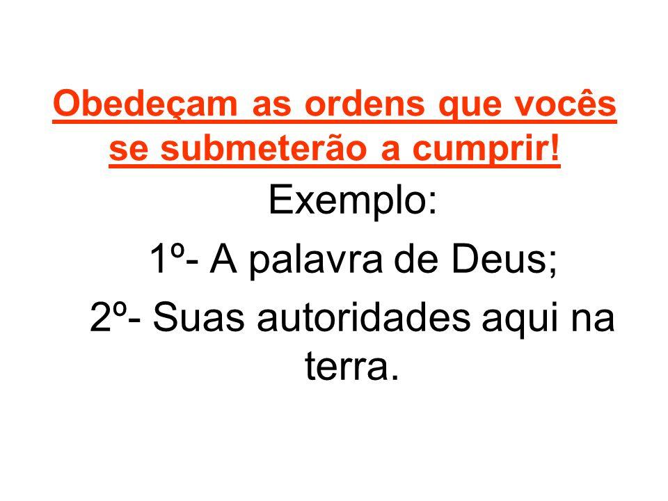 Obedeçam as ordens que vocês se submeterão a cumprir!