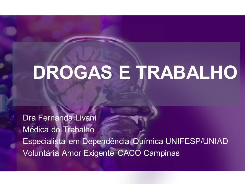 DROGAS E TRABALHO Dra Fernanda Livani Médica do Trabalho