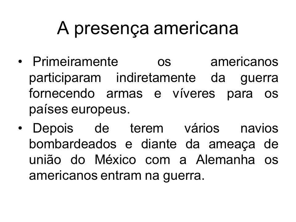 A presença americanaPrimeiramente os americanos participaram indiretamente da guerra fornecendo armas e víveres para os países europeus.