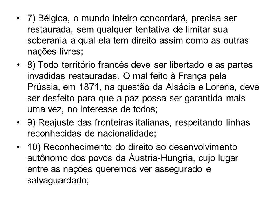 7) Bélgica, o mundo inteiro concordará, precisa ser restaurada, sem qualquer tentativa de limitar sua soberania a qual ela tem direito assim como as outras nações livres;