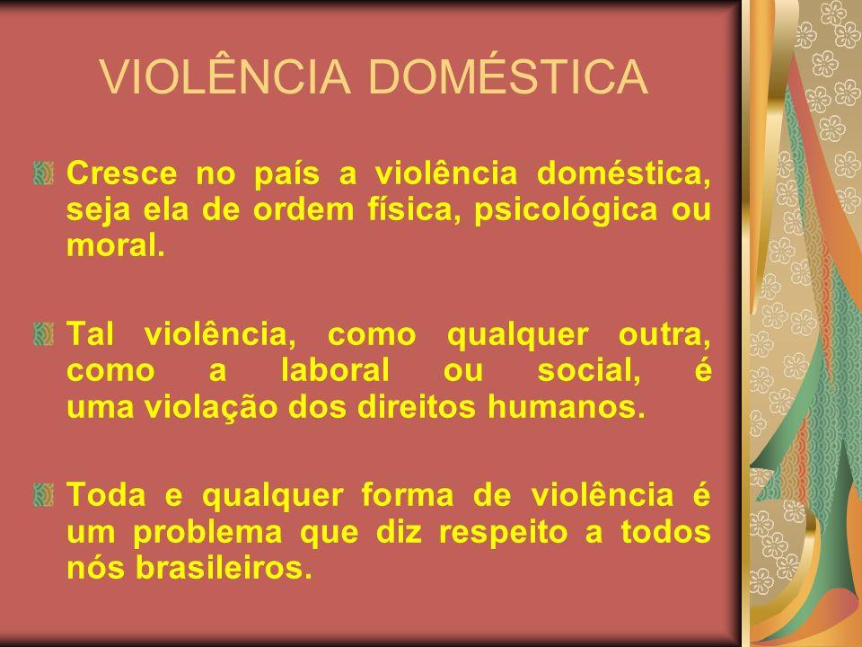 VIOLÊNCIA DOMÉSTICACresce no país a violência doméstica, seja ela de ordem física, psicológica ou moral.