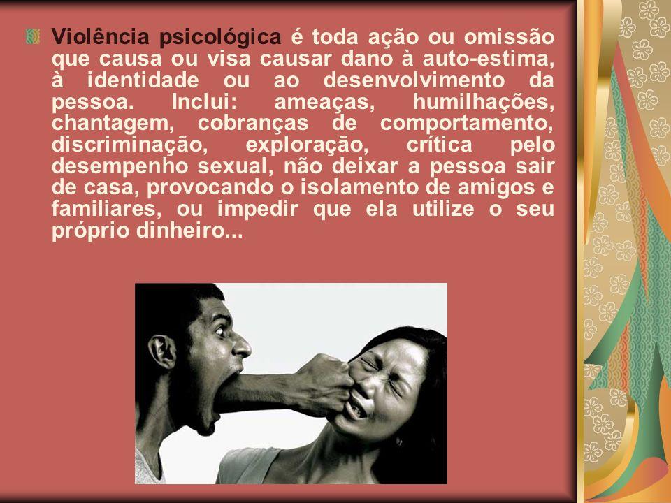 Violência psicológica é toda ação ou omissão que causa ou visa causar dano à auto-estima, à identidade ou ao desenvolvimento da pessoa.