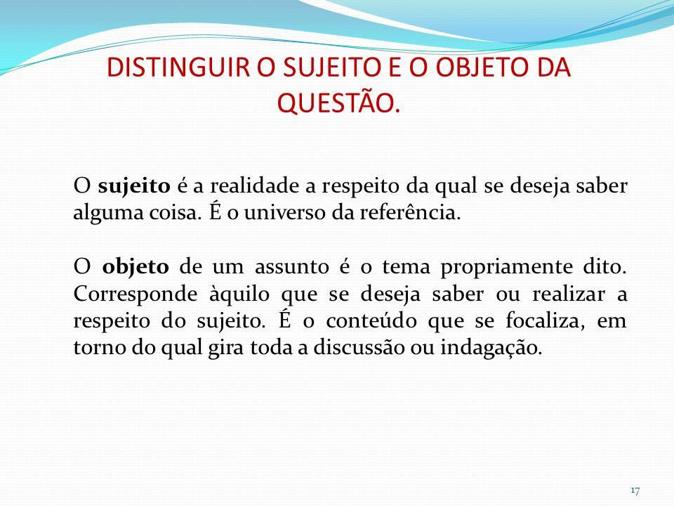 DISTINGUIR O SUJEITO E O OBJETO DA QUESTÃO.