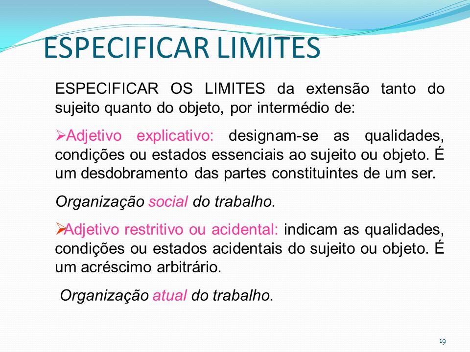 ESPECIFICAR LIMITES ESPECIFICAR OS LIMITES da extensão tanto do sujeito quanto do objeto, por intermédio de: