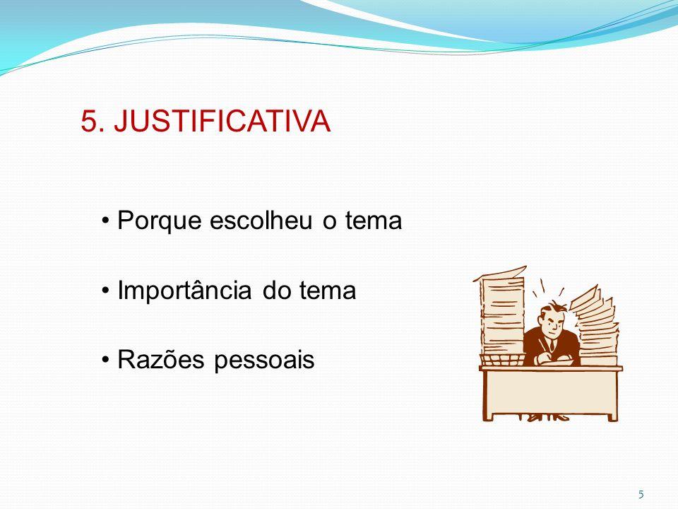 5. JUSTIFICATIVA • Porque escolheu o tema • Importância do tema