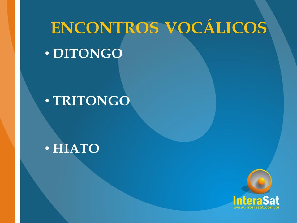 ENCONTROS VOCÁLICOS DITONGO TRITONGO HIATO