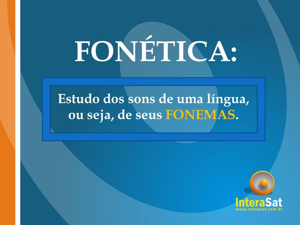 Estudo dos sons de uma língua, ou seja, de seus FONEMAS.
