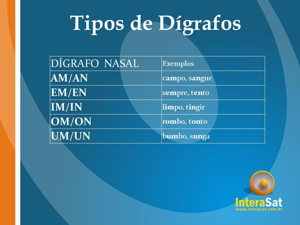 Tipos de Dígrafos DÍGRAFO NASAL AM/AN EM/EN IM/IN OM/ON UM/UN Exemplos